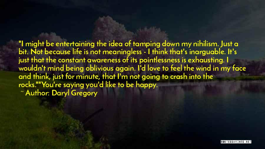 Being Happy Because Of Love Quotes By Daryl Gregory