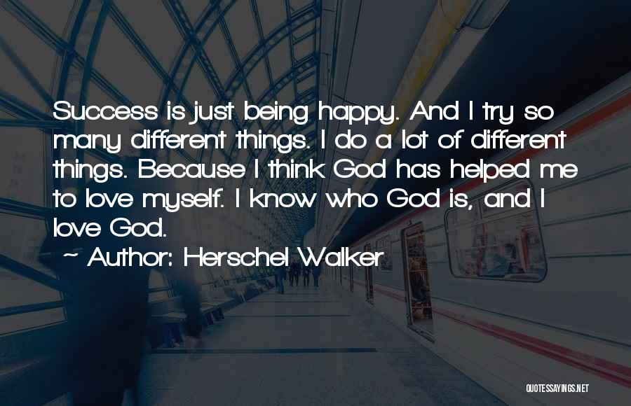 Being Happy Because Of Love Quotes By Herschel Walker