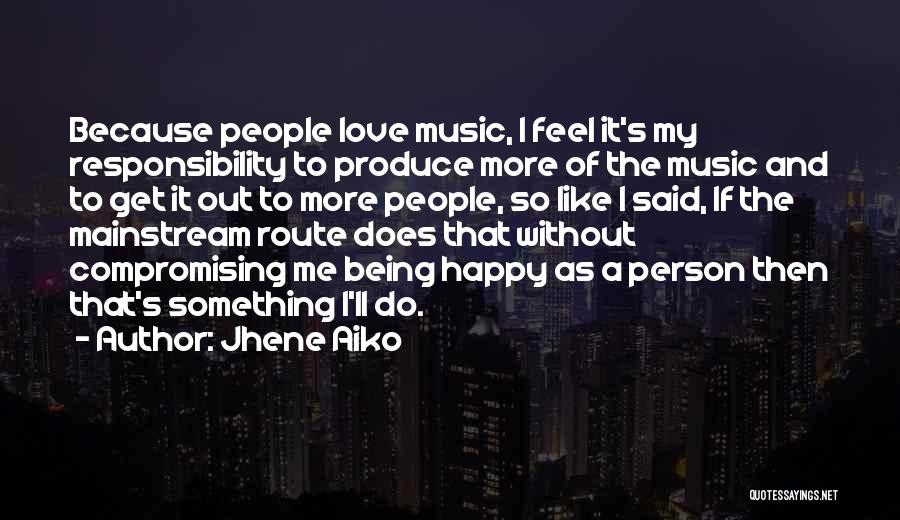 Being Happy Because Of Love Quotes By Jhene Aiko