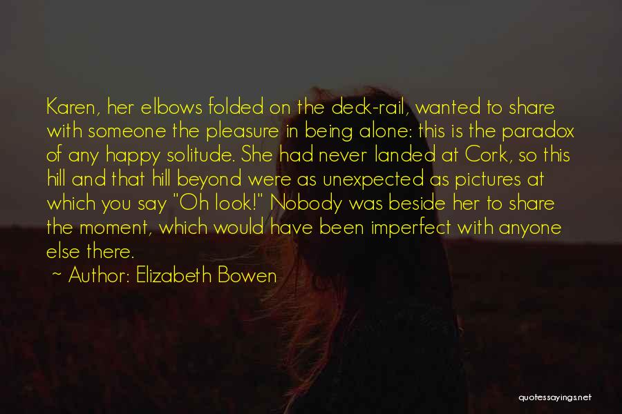Being Happy For Someone Else Quotes By Elizabeth Bowen
