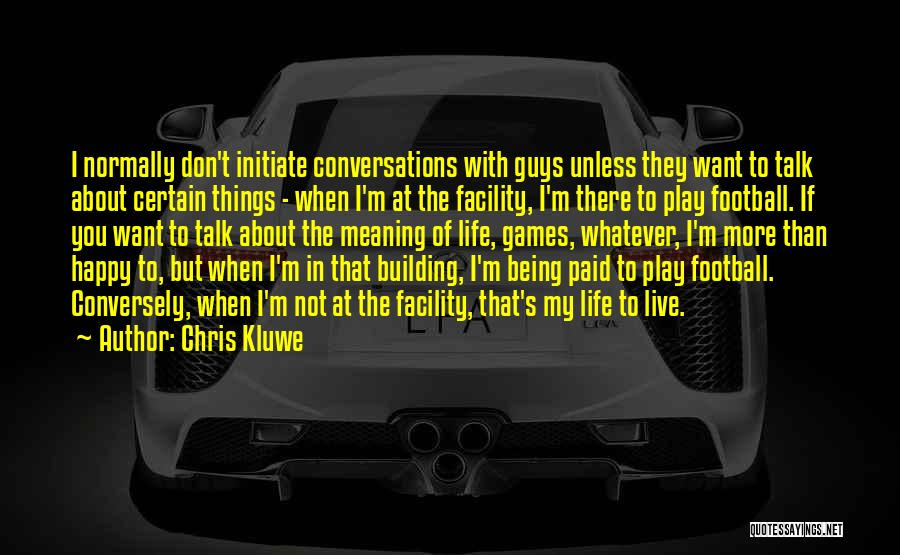 Being Happy When You Talk To Him Quotes By Chris Kluwe