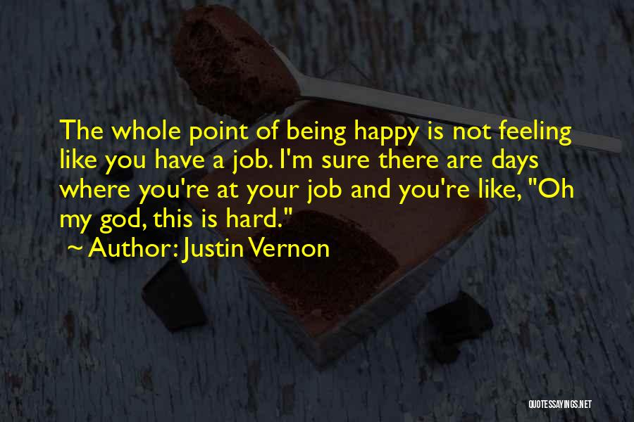 Being Happy Where You Are Quotes By Justin Vernon