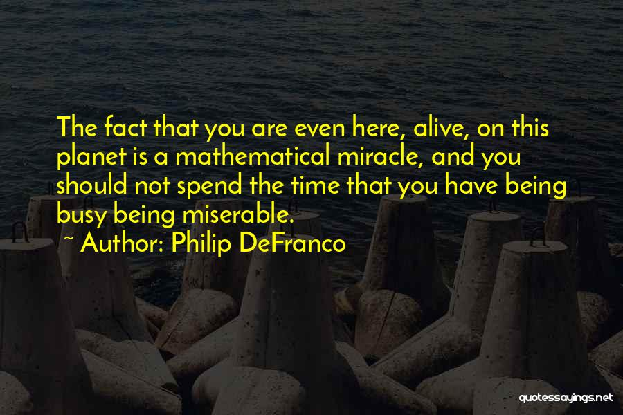 Being Happy Where You Are Quotes By Philip DeFranco