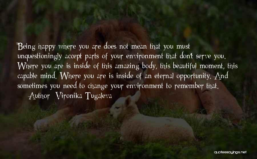 Being Happy Where You Are Quotes By Vironika Tugaleva