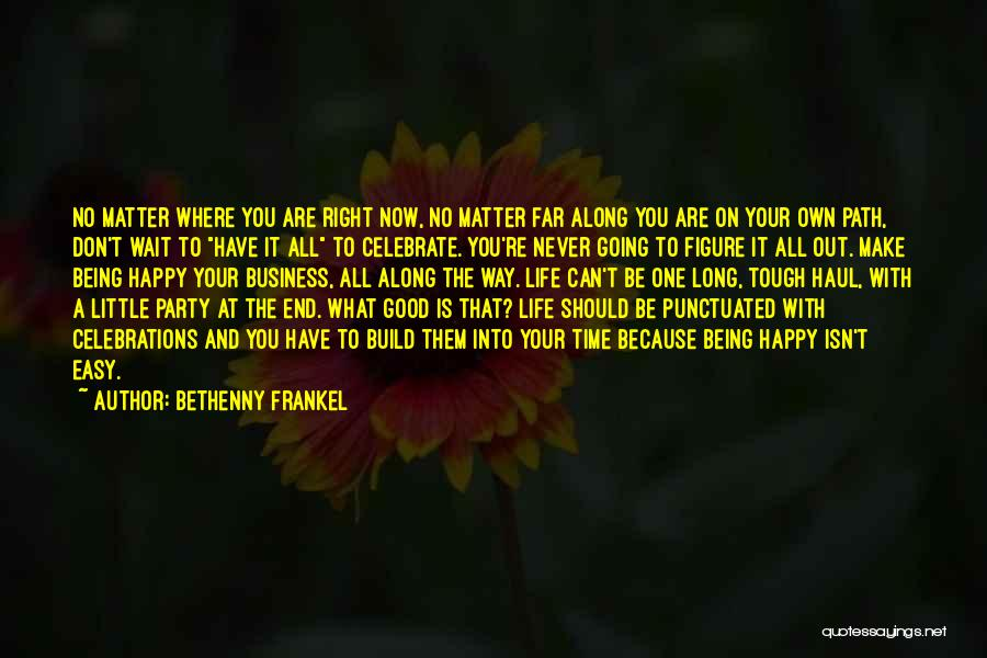 Being Happy With The Life You Have Quotes By Bethenny Frankel