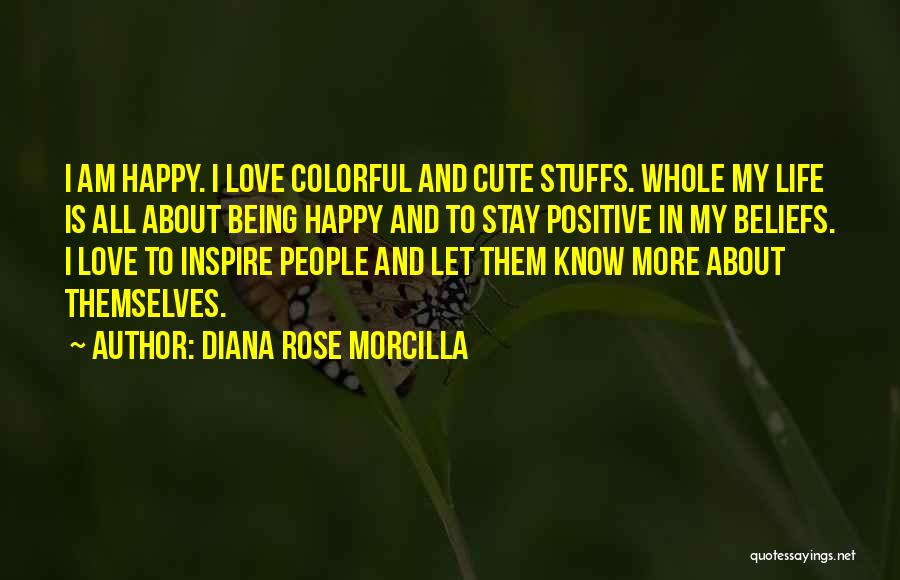 Being Happy With The Life You Have Quotes By Diana Rose Morcilla