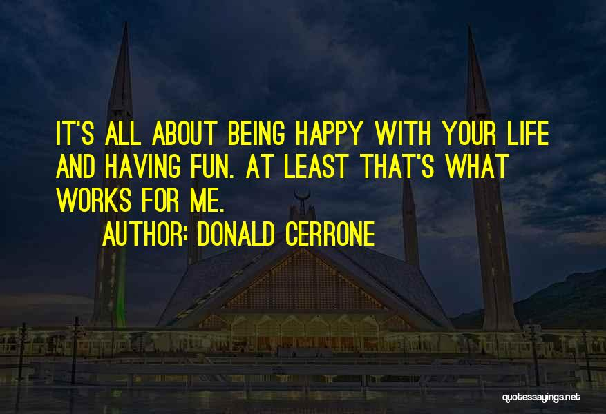 Being Happy With The Life You Have Quotes By Donald Cerrone