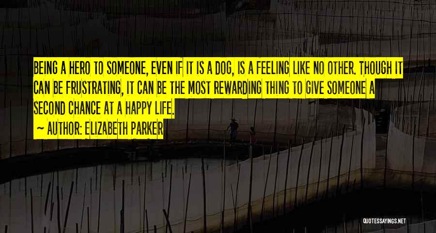 Being Happy With The Life You Have Quotes By Elizabeth Parker