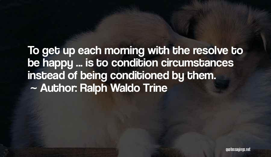 Being Happy With The Life You Have Quotes By Ralph Waldo Trine