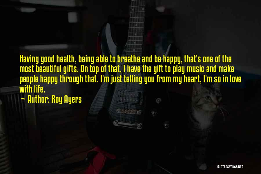 Being Happy With The Life You Have Quotes By Roy Ayers