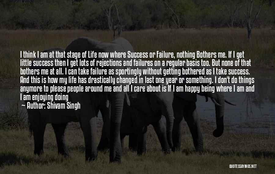 Being Happy With The Life You Have Quotes By Shivam Singh