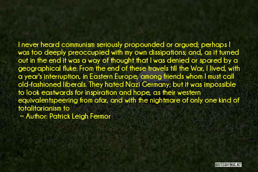 Being Hated By Friends Quotes By Patrick Leigh Fermor