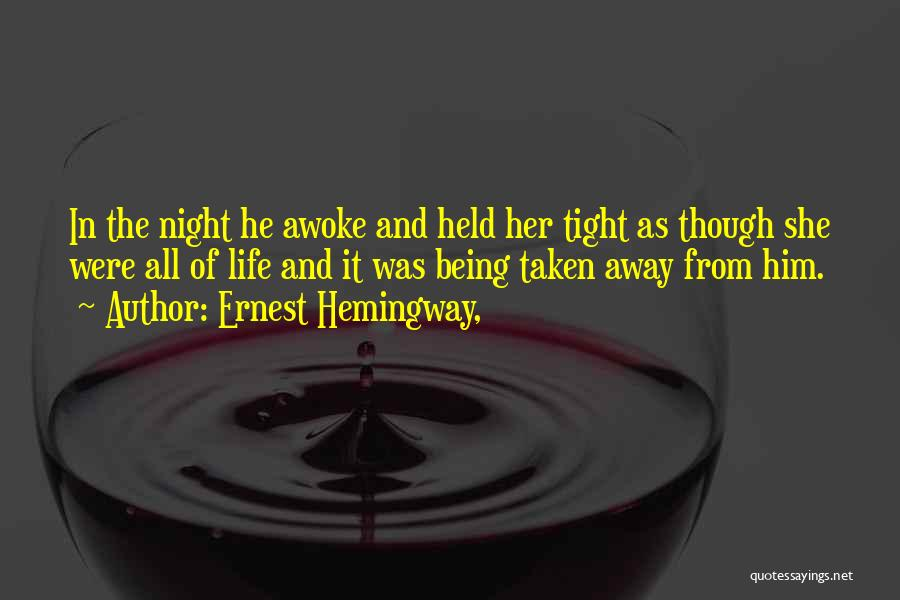 Being Held Quotes By Ernest Hemingway,