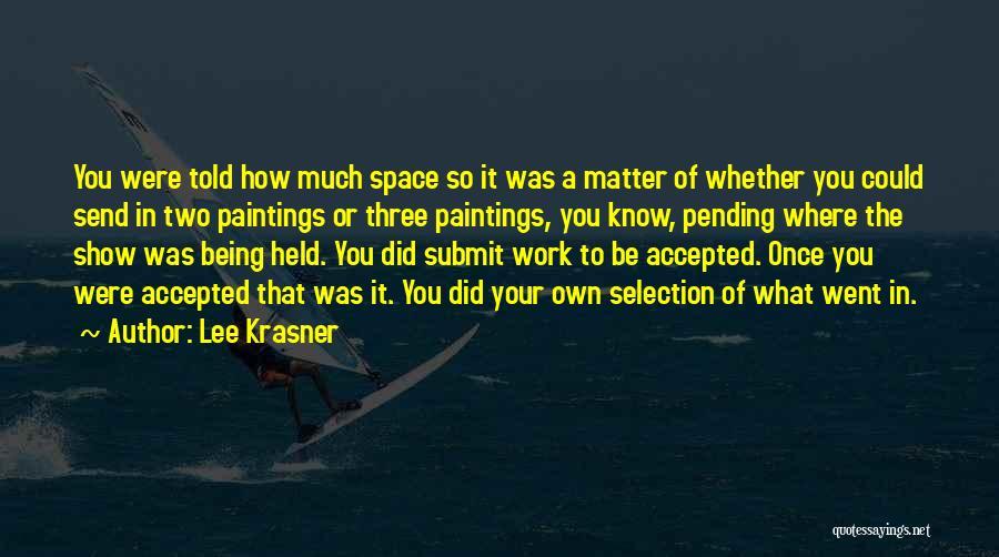 Being Held Quotes By Lee Krasner