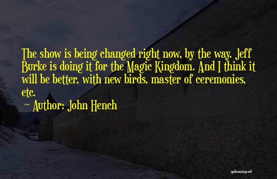 Being Hench Quotes By John Hench