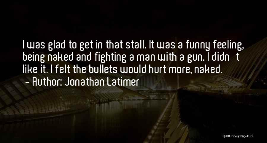 Being Hurt By Others Quotes By Jonathan Latimer