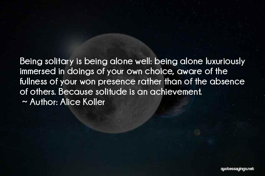 Being Immersed Quotes By Alice Koller