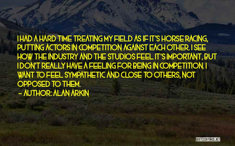 Being Important To Others Quotes By Alan Arkin