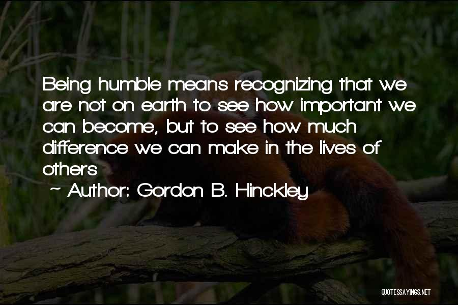 Being Important To Others Quotes By Gordon B. Hinckley