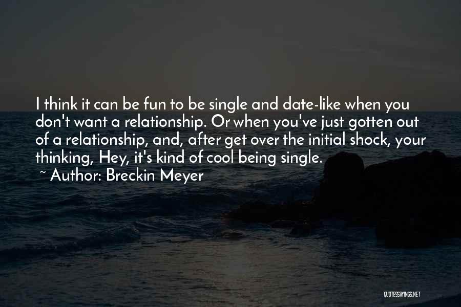 Being In A Relationship With Yourself Quotes By Breckin Meyer