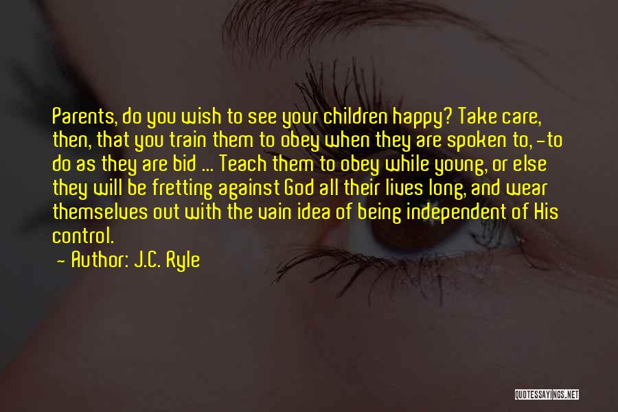 Being Independent And Happy Quotes By J.C. Ryle