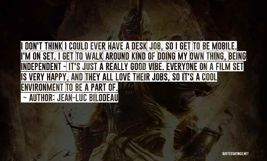 Being Independent And Happy Quotes By Jean-Luc Bilodeau