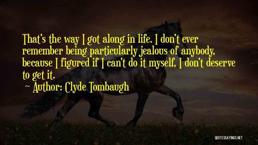 Being Jealous Of An Ex Quotes By Clyde Tombaugh