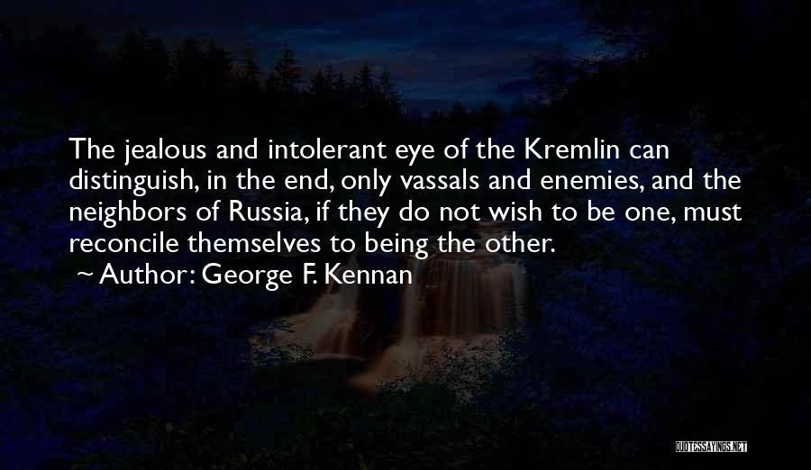 Being Jealous Of An Ex Quotes By George F. Kennan