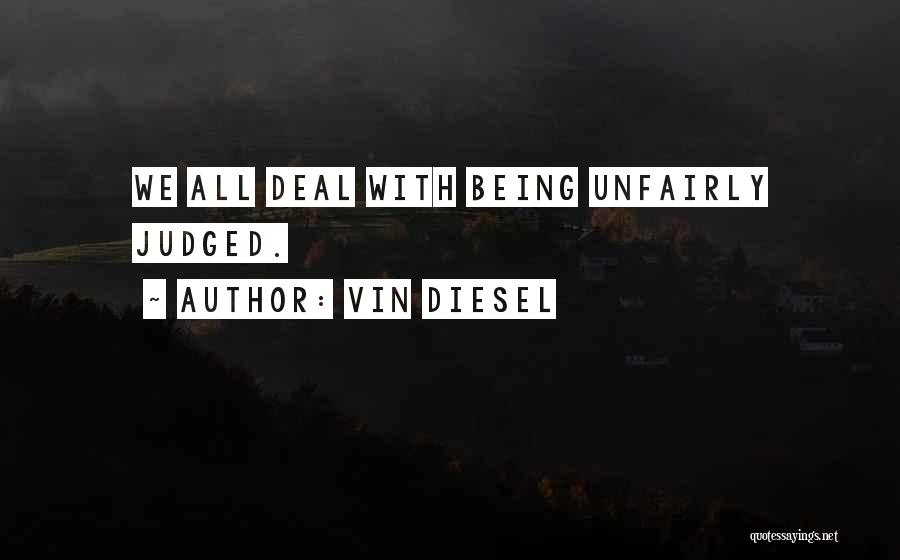 Being Judged Unfairly Quotes By Vin Diesel