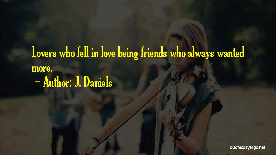 Being Just Friends With Someone You Love Quotes By J. Daniels