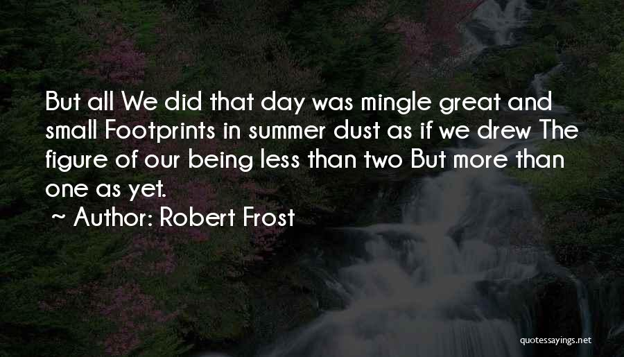 Being Less Than Quotes By Robert Frost