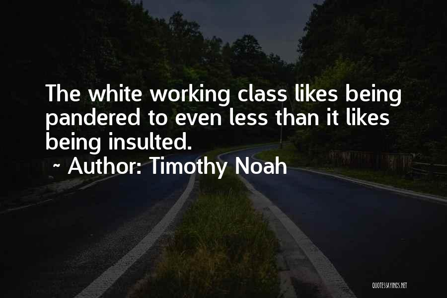 Being Less Than Quotes By Timothy Noah