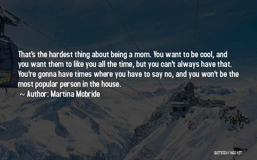 Being Like Your Mom Quotes By Martina Mcbride