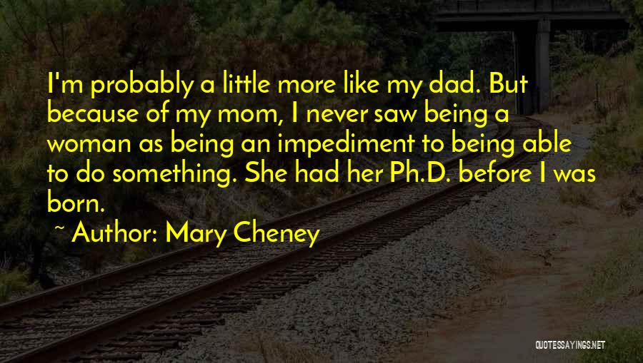 Being Like Your Mom Quotes By Mary Cheney