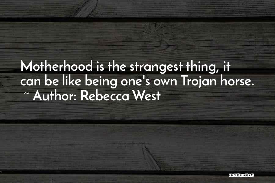 Being Like Your Mom Quotes By Rebecca West