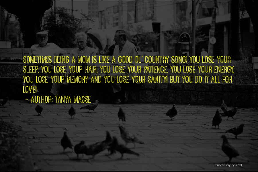 Being Like Your Mom Quotes By Tanya Masse
