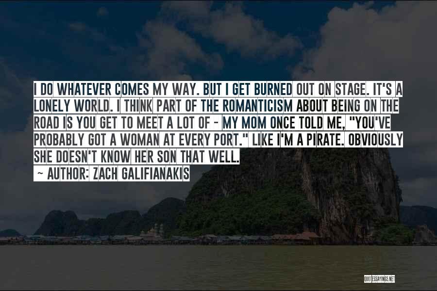 Being Like Your Mom Quotes By Zach Galifianakis