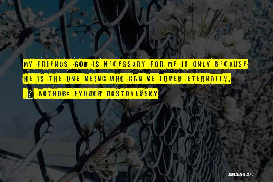 Being Loved By Friends Quotes By Fyodor Dostoyevsky