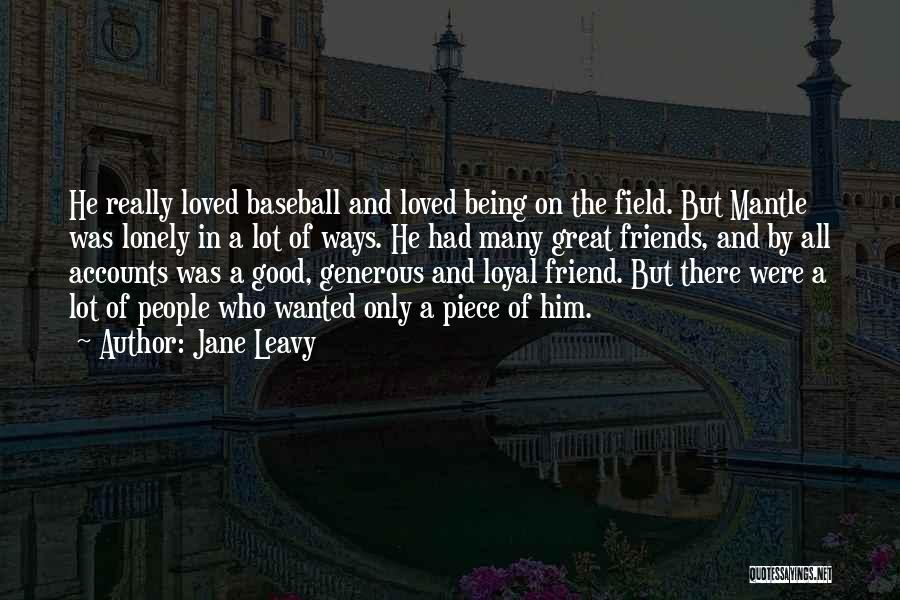 Being Loved By Friends Quotes By Jane Leavy