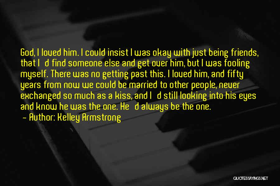 Being Loved By Friends Quotes By Kelley Armstrong