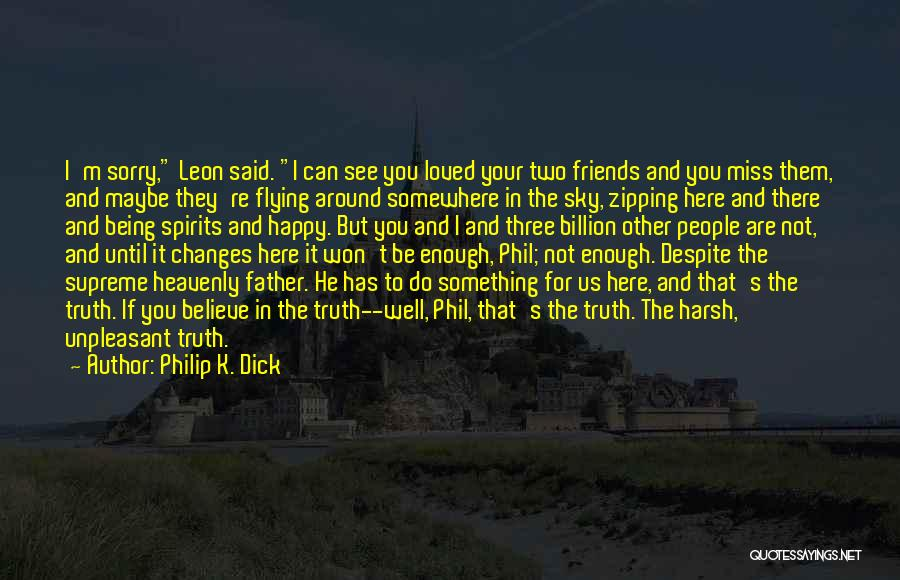 Being Loved By Friends Quotes By Philip K. Dick