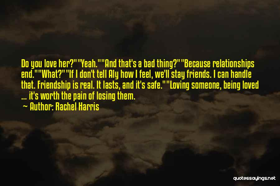 Being Loved By Friends Quotes By Rachel Harris