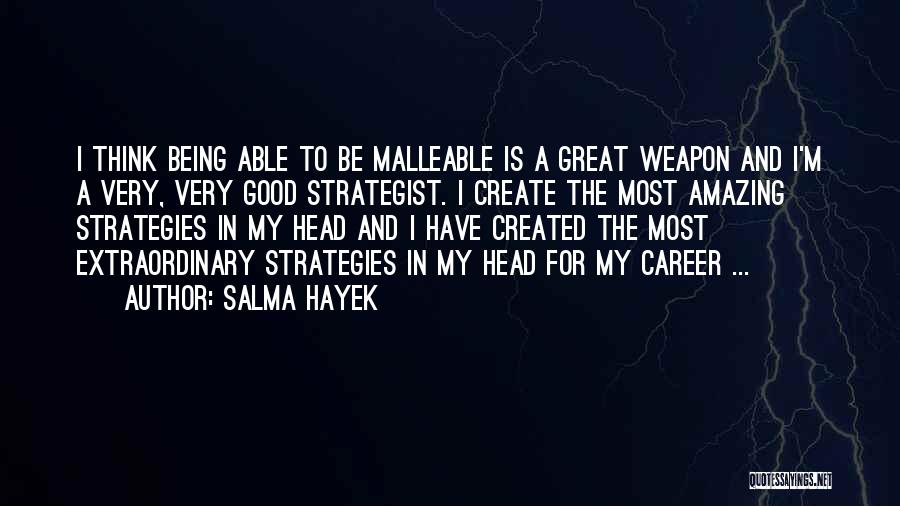 Being Malleable Quotes By Salma Hayek