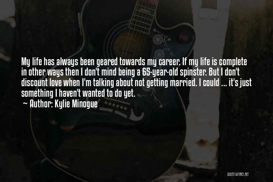 Being Married To The Love Of Your Life Quotes By Kylie Minogue
