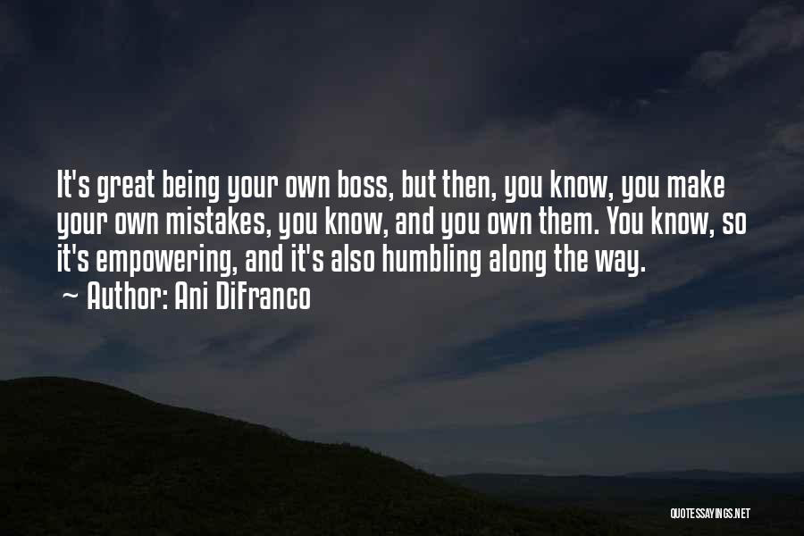 Being My Own Boss Quotes By Ani DiFranco