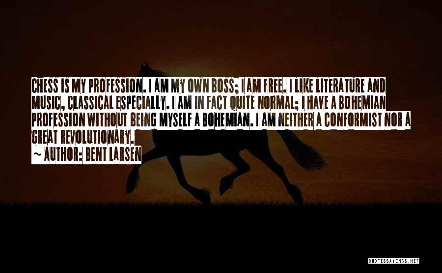Being My Own Boss Quotes By Bent Larsen