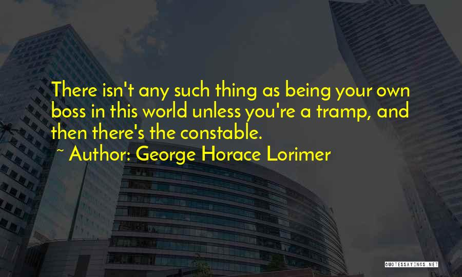 Being My Own Boss Quotes By George Horace Lorimer