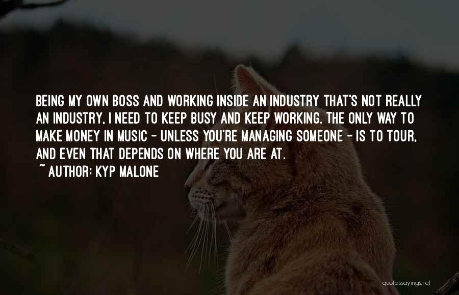 Being My Own Boss Quotes By Kyp Malone
