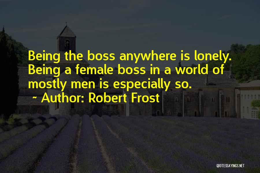 Being My Own Boss Quotes By Robert Frost