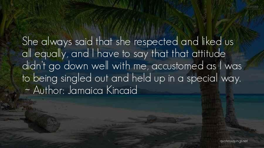 Being Myself Attitude Quotes By Jamaica Kincaid